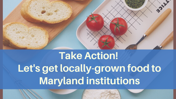 Take Action: Get locally-grown food into Maryland institutions!